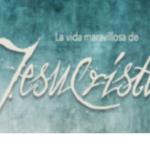 La Vida Maravillosa de Jesucristo